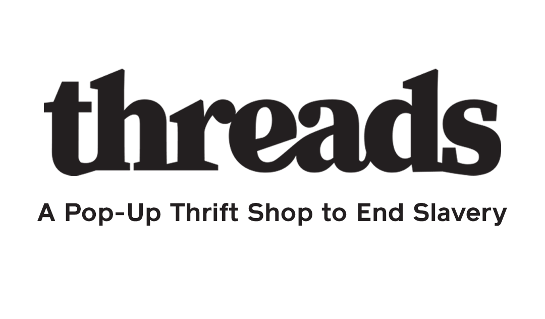 Threads: A Pop-Up Thrift Shop to End Slavery